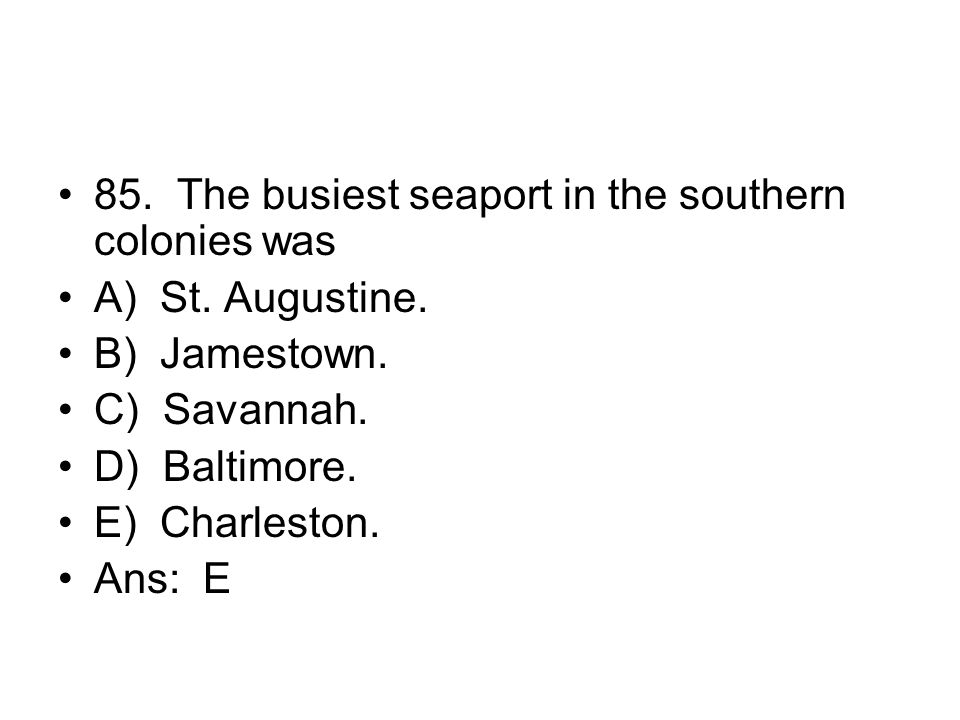 85. The busiest seaport in the southern colonies was