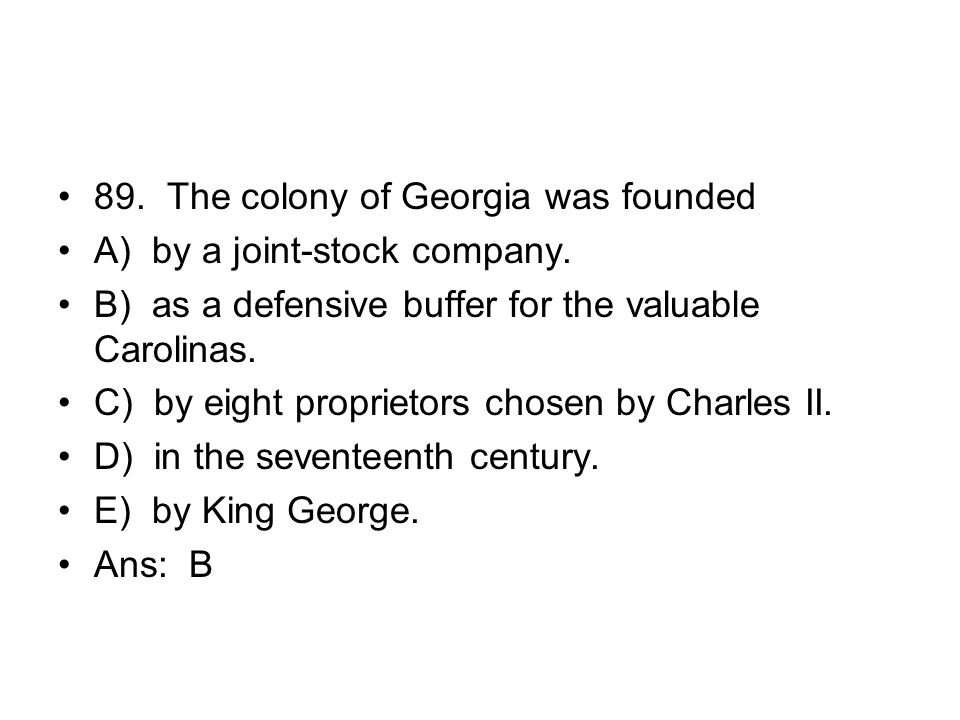 89. The colony of Georgia was founded