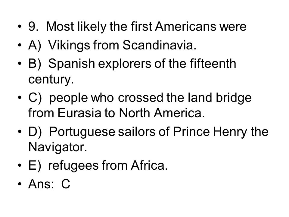 9. Most likely the first Americans were