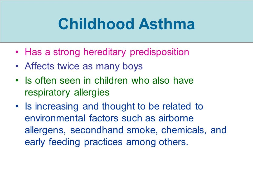 Childhood Asthma Has a strong hereditary predisposition