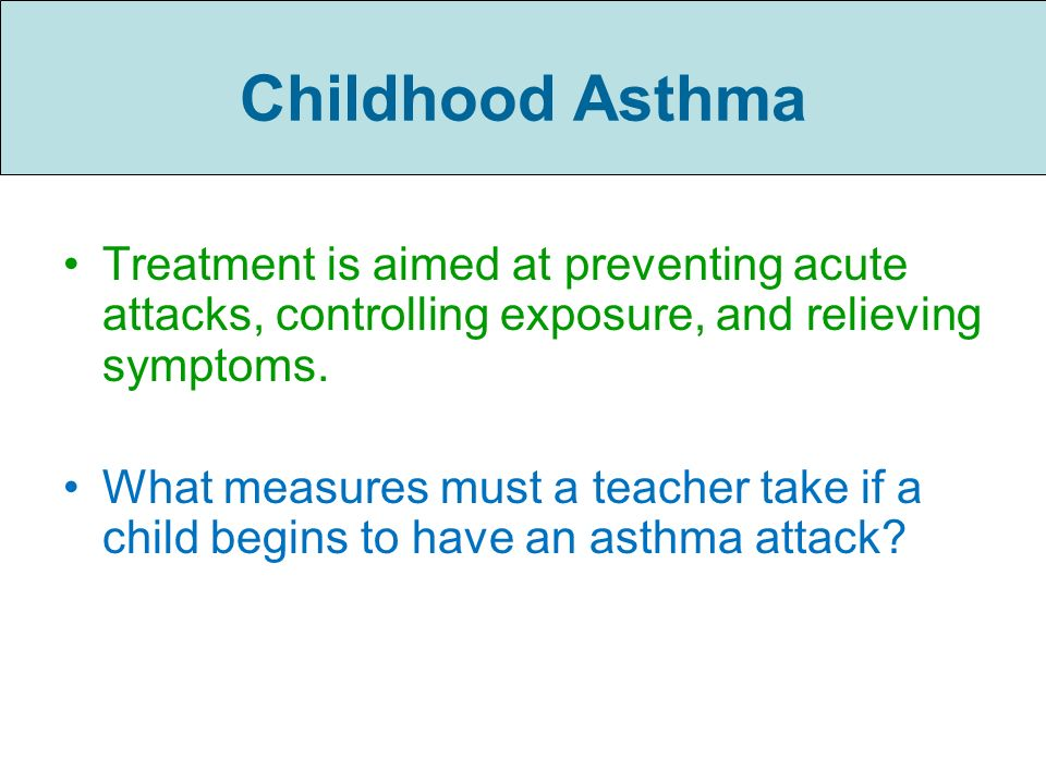 Childhood Asthma Treatment is aimed at preventing acute attacks, controlling exposure, and relieving symptoms.