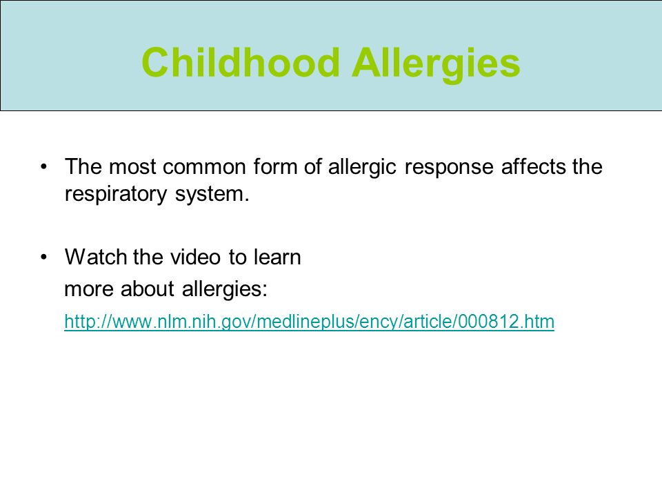 Childhood Allergies The most common form of allergic response affects the respiratory system. Watch the video to learn.