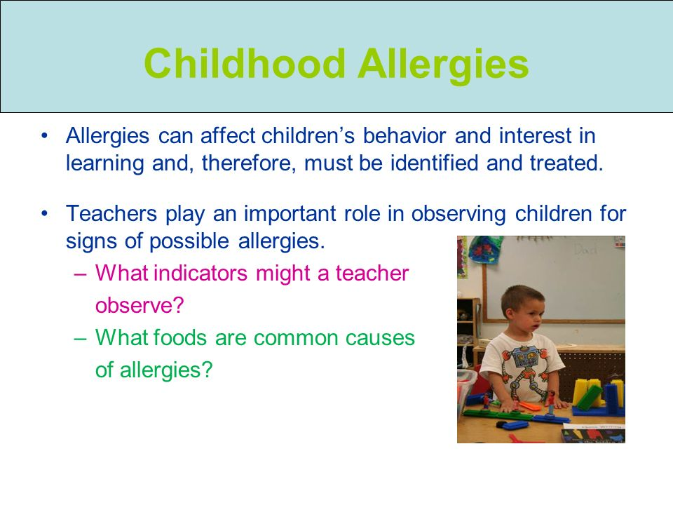 Childhood Allergies Allergies can affect children's behavior and interest in learning and, therefore, must be identified and treated.