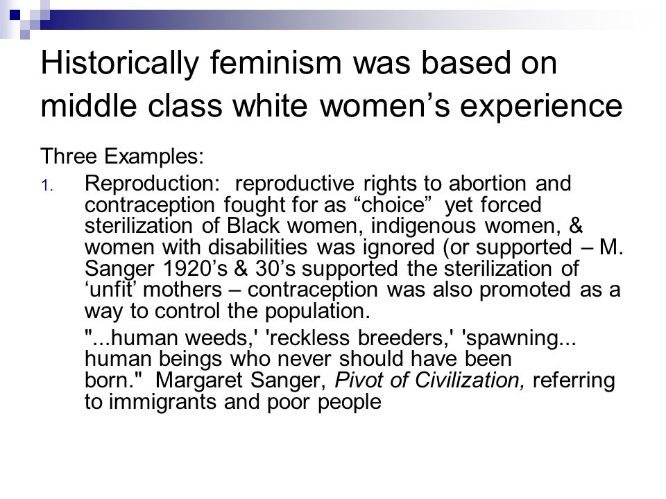 Historically feminism was based on middle class white women's experience