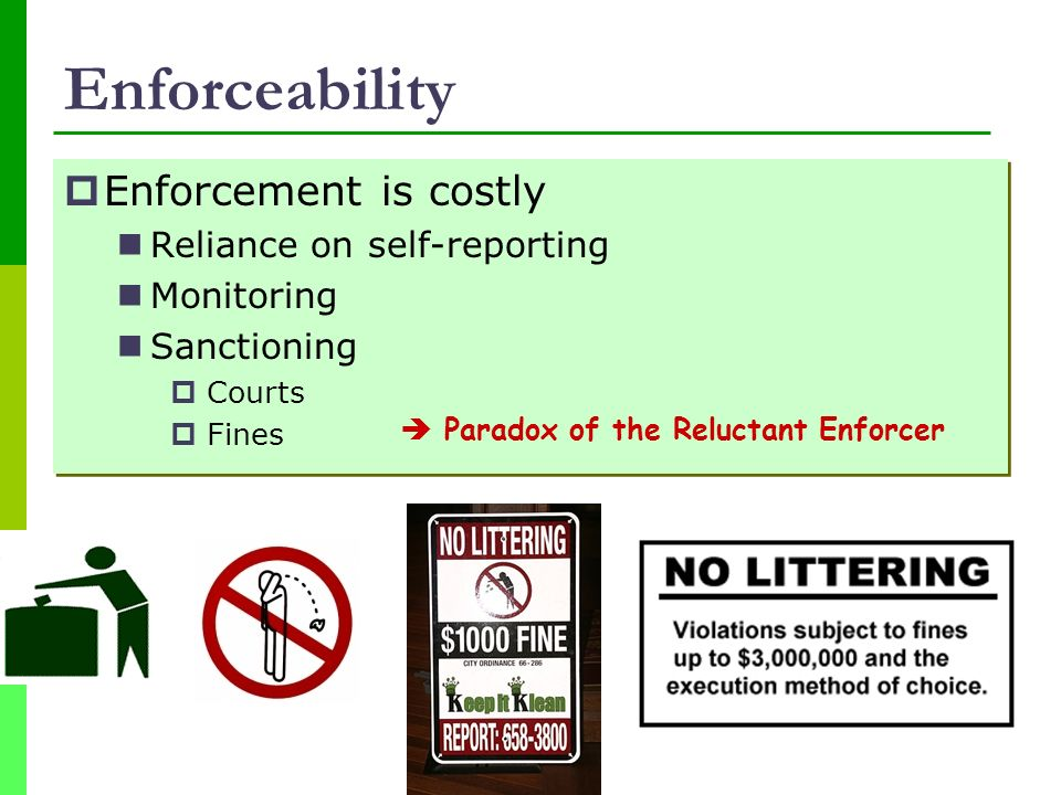 Enforceability Enforcement is costly Reliance on self-reporting