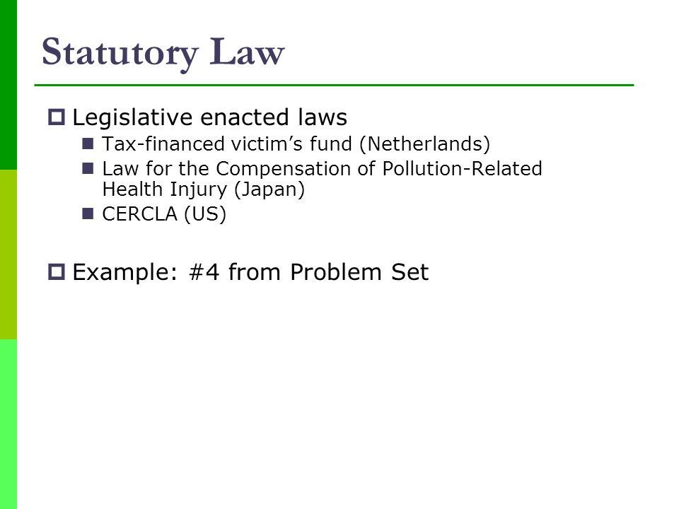 Statutory Law Legislative enacted laws Example: #4 from Problem Set