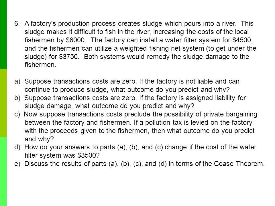 A factory s production process creates sludge which pours into a river
