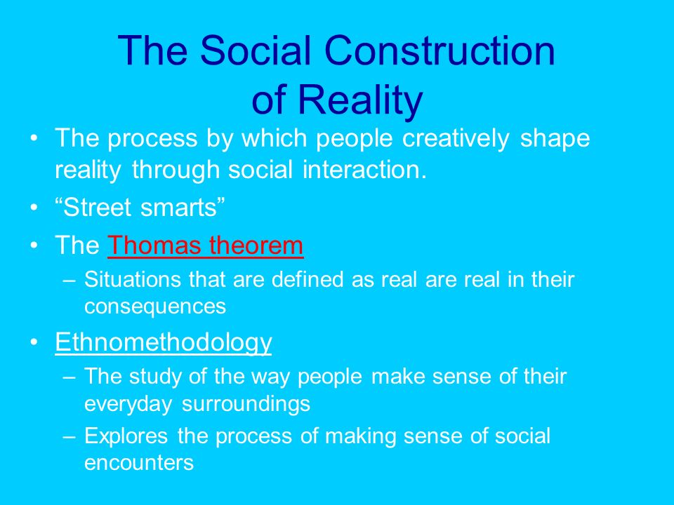 social construction of reality Lost in the raging debate over the validity of social construction is the question of what, precisely, is being constructed facts, gender, quarks, reality.
