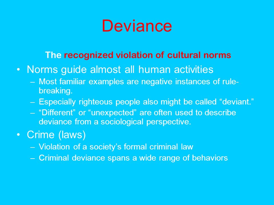 deviance is the recognized violation of Crime and deviance from a sociological and psychological assessment: the sociology of deviance is the sociological study of deviant behavior, or the recognized violation of cultural norms.