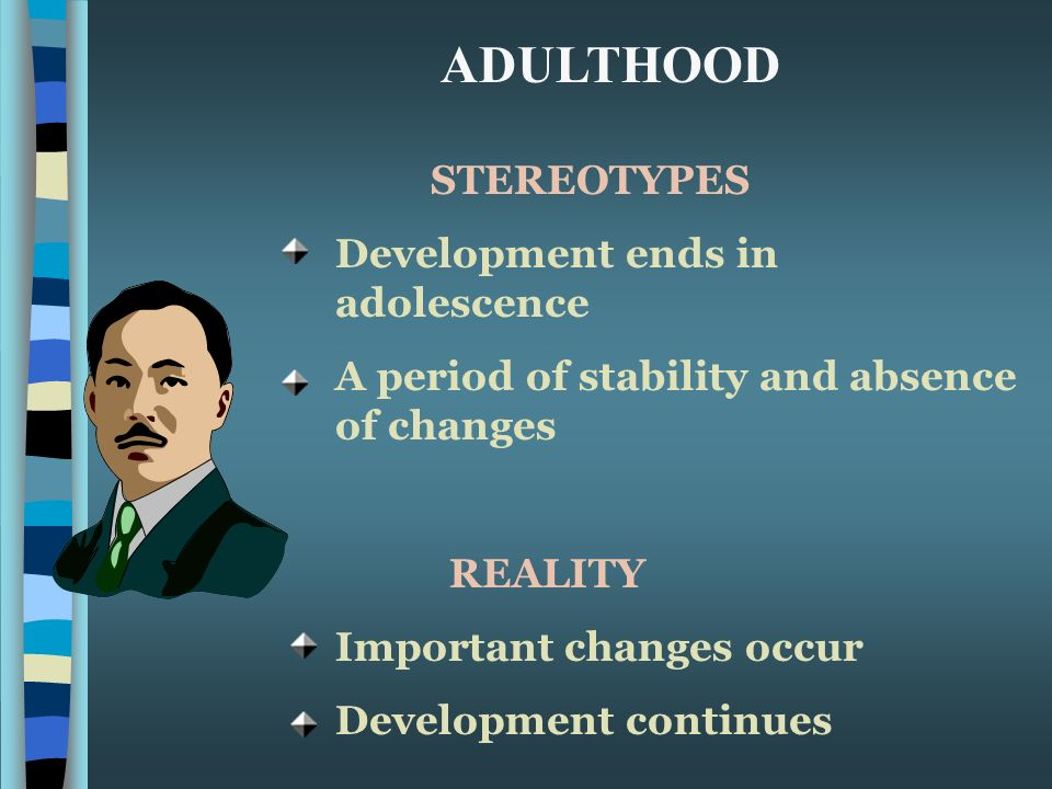changes from adolescence to adulthood Physical changes in adulthood physical growth of the body and nervous system is mostly complete by the end of adolescence after this period, the rate of physical change decreases, but.