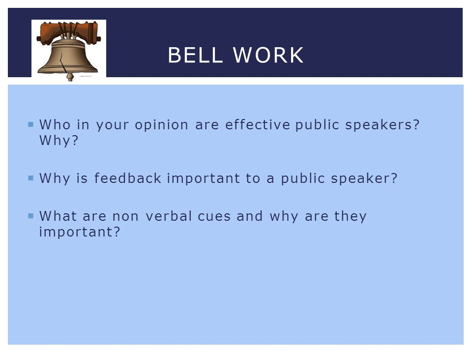 Bell Work Who in your opinion are effective public speakers Why