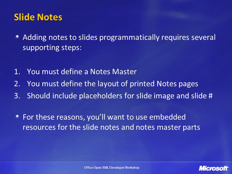 Slide Notes Adding notes to slides programmatically requires several supporting steps: You must define a Notes Master.
