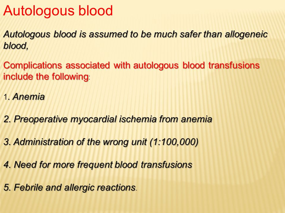 Autologous blood Autologous blood is assumed to be much safer than allogeneic blood, Complications associated with autologous blood transfusions.