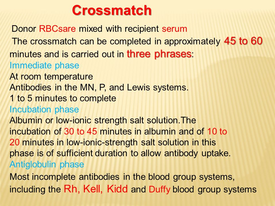 Crossmatch The crossmatch can be completed in approximately 45 to 60