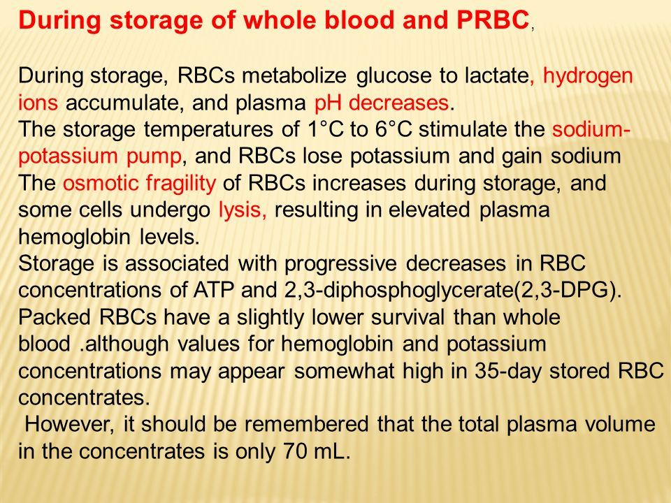During storage of whole blood and PRBC,