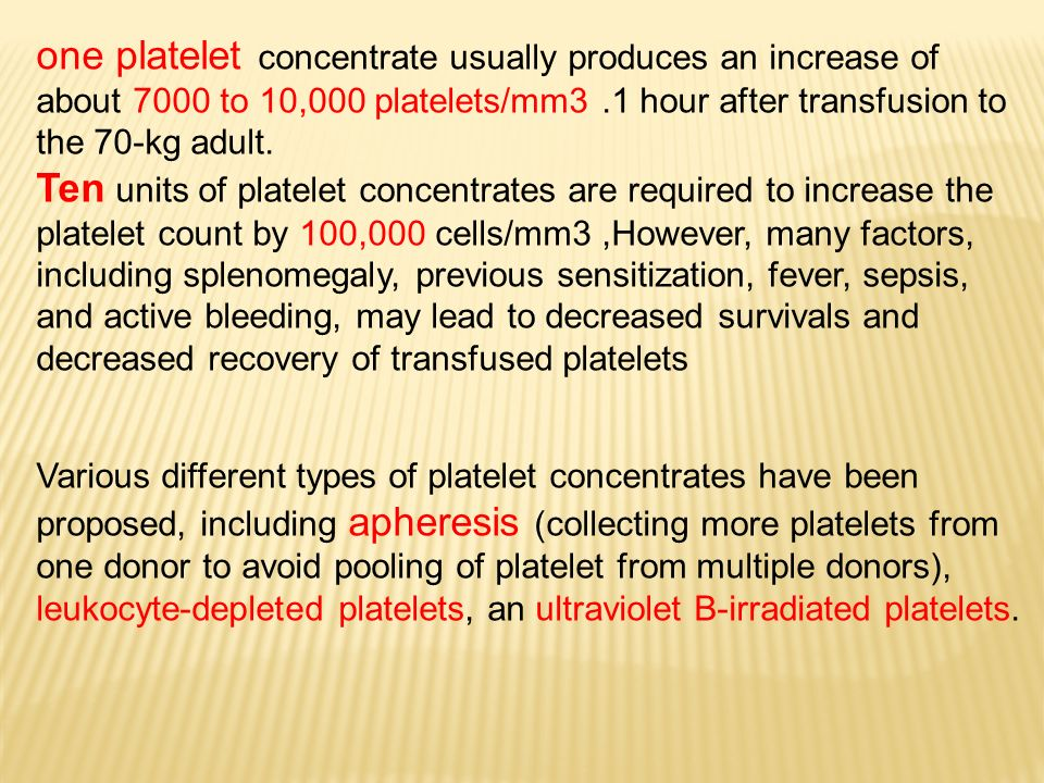 one platelet concentrate usually produces an increase of about 7000 to 10,000 platelets/mm3 .1 hour after transfusion to the 70-kg adult.