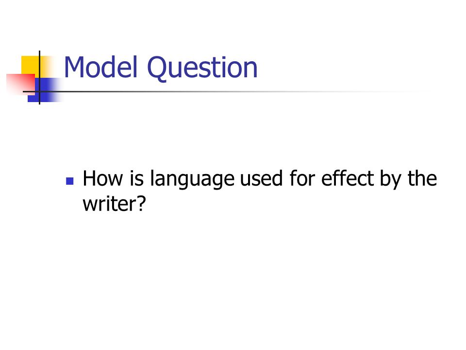Model Question How is language used for effect by the writer