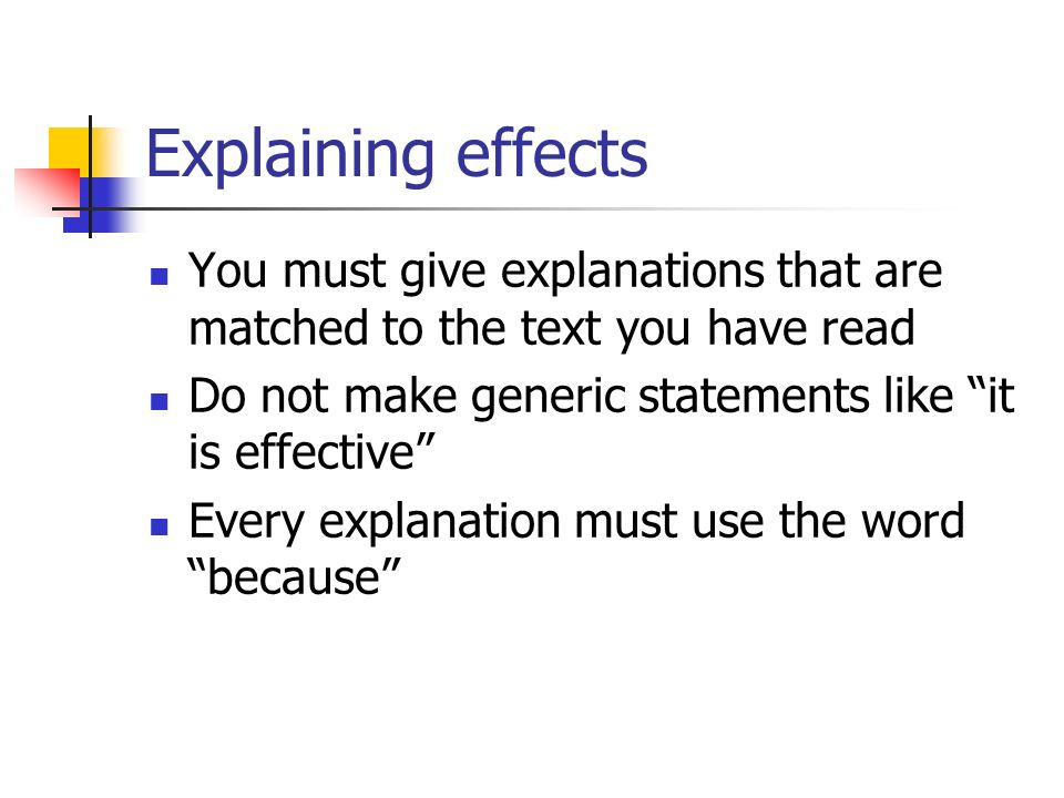 Explaining effects You must give explanations that are matched to the text you have read. Do not make generic statements like it is effective