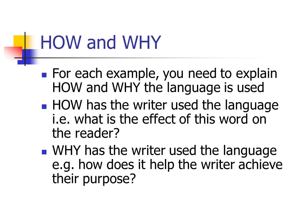 HOW and WHY For each example, you need to explain HOW and WHY the language is used.