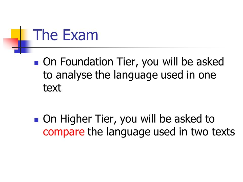 The Exam On Foundation Tier, you will be asked to analyse the language used in one text.