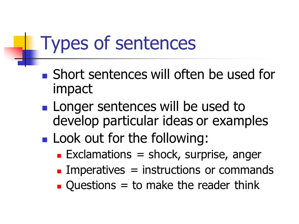 Types of sentences Short sentences will often be used for impact