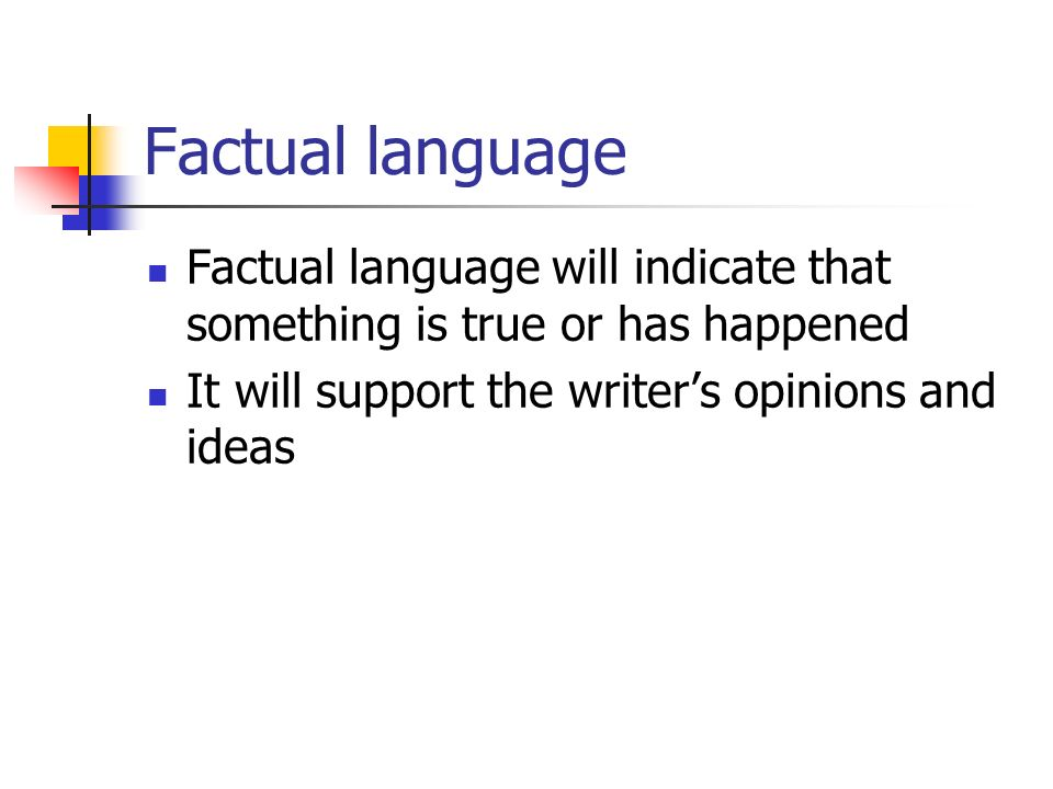 Factual language Factual language will indicate that something is true or has happened.