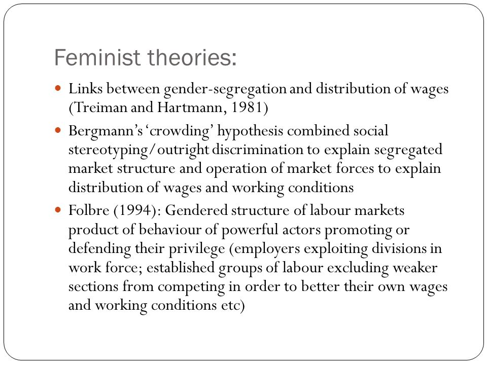 Feminist theories: Links between gender-segregation and distribution of wages (Treiman and Hartmann, 1981)