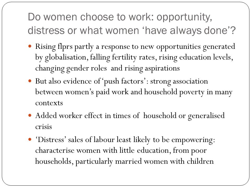 Do women choose to work: opportunity, distress or what women 'have always done'