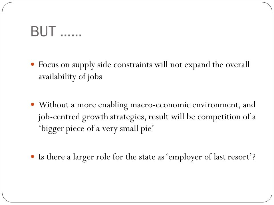 BUT ...... Focus on supply side constraints will not expand the overall availability of jobs.