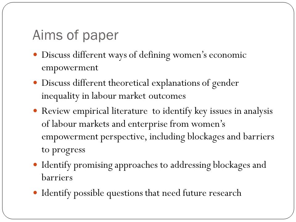 Aims of paper Discuss different ways of defining women's economic empowerment.