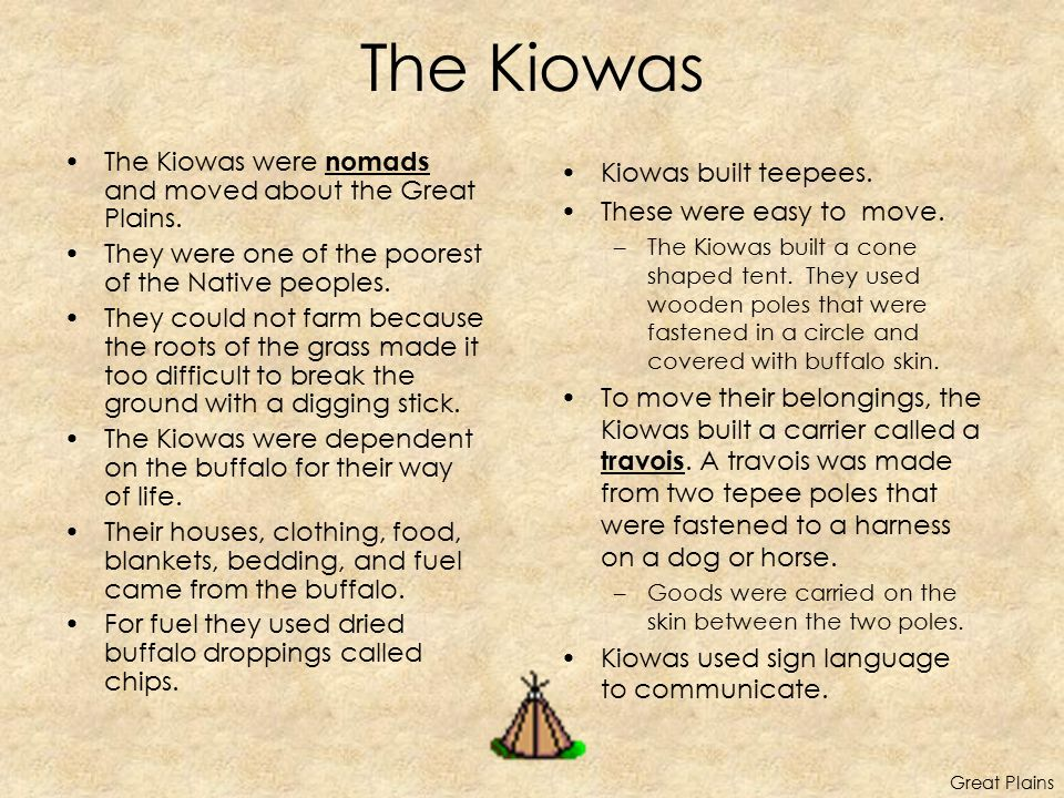 The Kiowas The Kiowas were nomads and moved about the Great Plains.