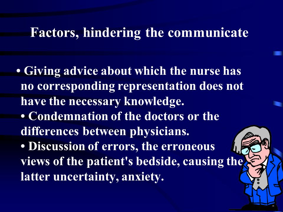 factors which hinder communication Understanding the factors influencing the communication could be the first step to solve communication problems in fact, it can be said that a satisfactory communication is impossible without sufficient and comprehensive understanding of the views of nurses and patients.