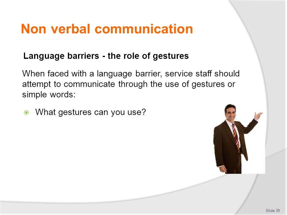 discuss the role non verbal communication Non-verbal communication is often subtle and can include body language, tone  of voice, and gestures learn why  reinforce or modify what is said in words.