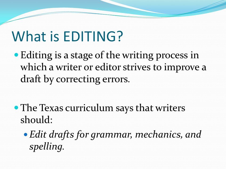 editing writing process Revising, editing & proofreading writing timed essays overview whether writing a paper for school or a document for work, high-stakes writing requires careful thought and execution the steps involved in this form of writing constitute a writing process.