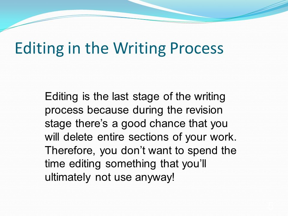 editing writing process While revision occurs throughout the writing process and involves such tasks as rethinking, overall structure, focus, thesis and support, editing and proofreading.