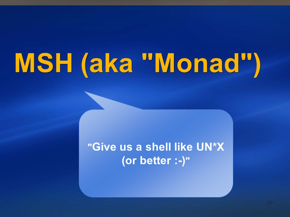 Give us a shell like UN*X (or better :-)