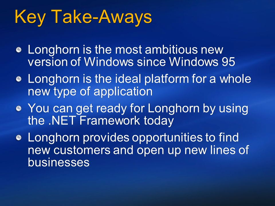 Key Take-Aways Longhorn is the most ambitious new version of Windows since Windows 95.