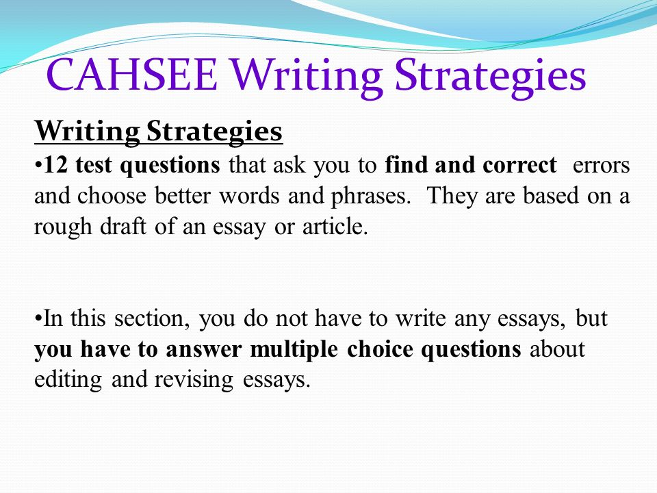 cahsee essays The writing portion of the cahsee has three strands: writing strategies, writing this is a sample of california high school exit examination questions.