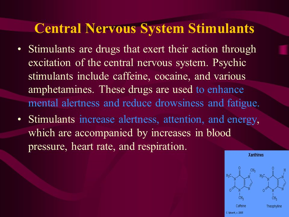 central nervous system stimulants Stimulants are a type of drug that alters activity within the central and peripheral nervous systems most stimulants have an effect on blood pressure, heart rate, and alertness.