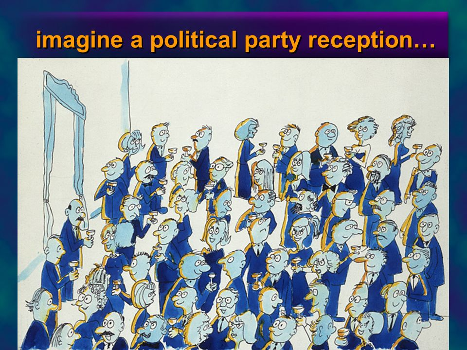 imagine a political party reception…