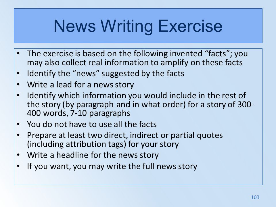 News Writing Exercise The exercise is based on the following invented facts ; you may also collect real information to amplify on these facts.
