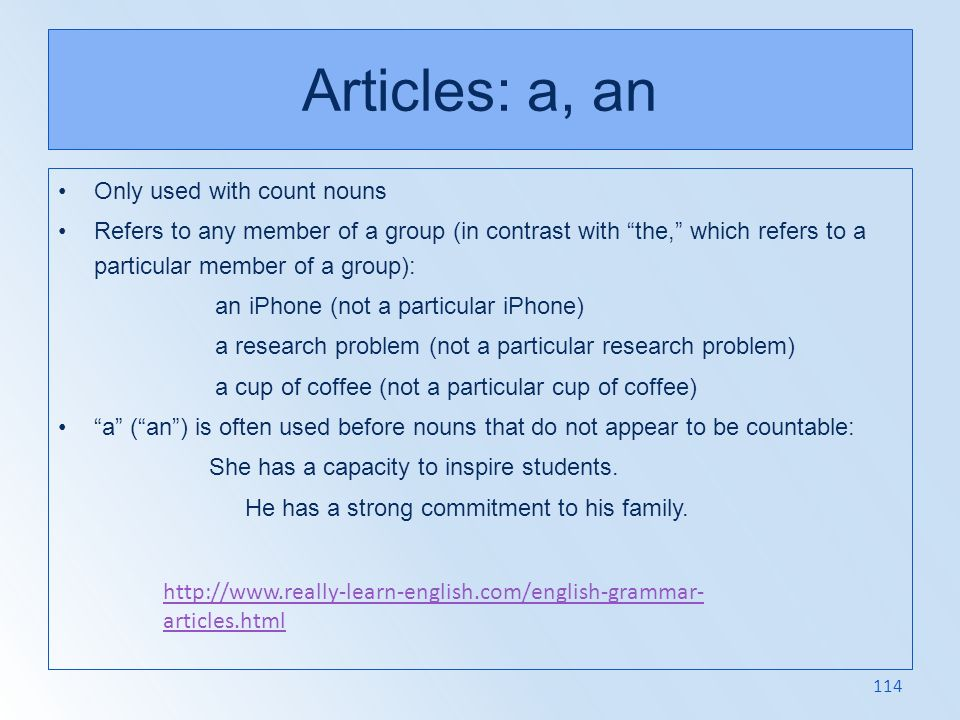 Articles: a, an Only used with count nouns