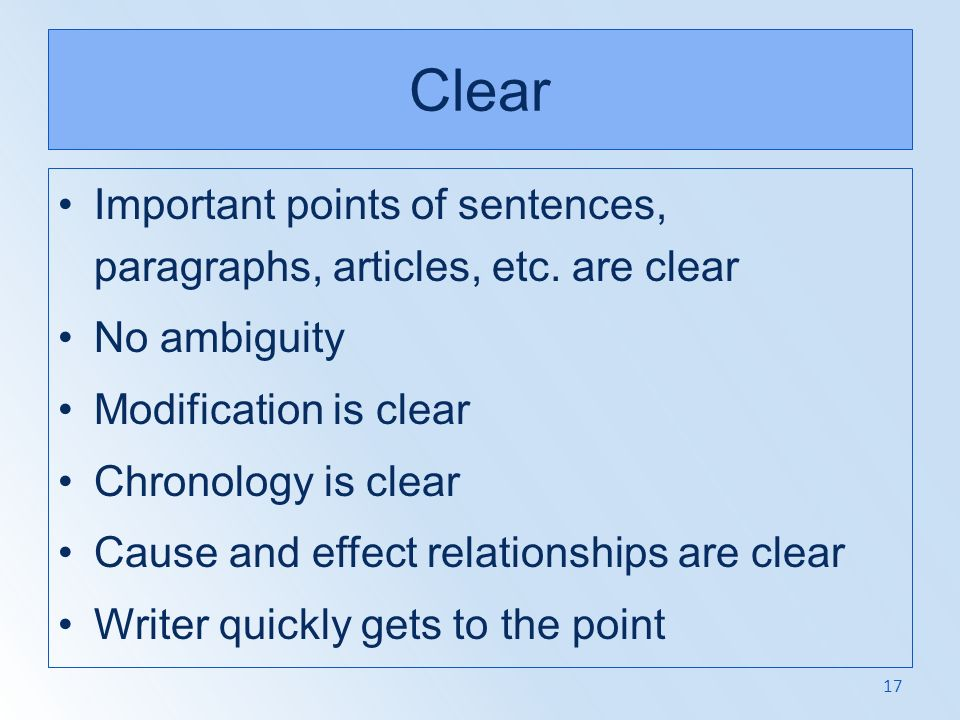 Clear Important points of sentences, paragraphs, articles, etc. are clear. No ambiguity. Modification is clear.
