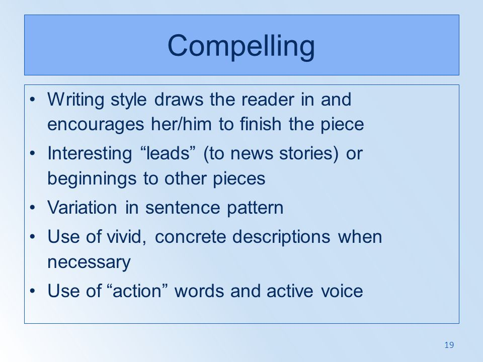 Compelling Writing style draws the reader in and encourages her/him to finish the piece.