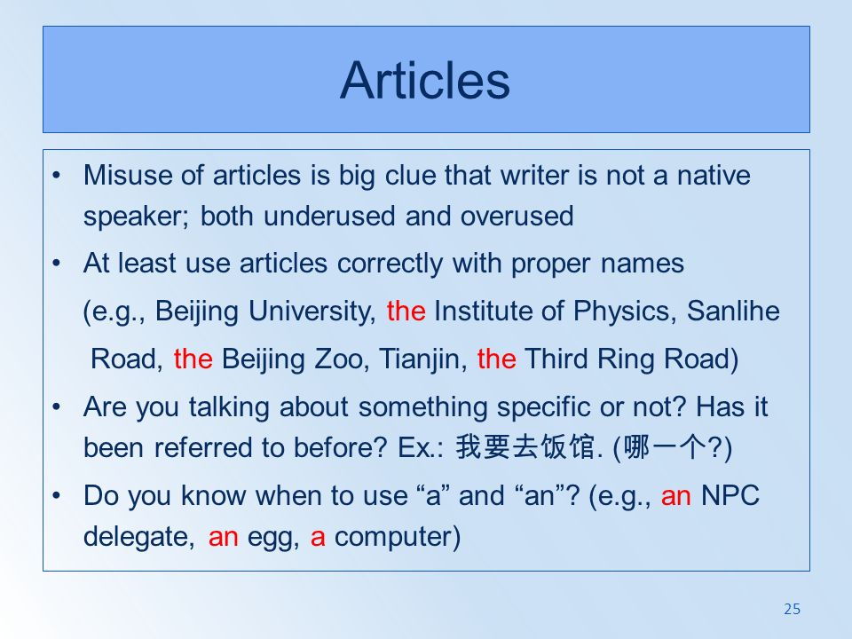 Articles Misuse of articles is big clue that writer is not a native speaker; both underused and overused.