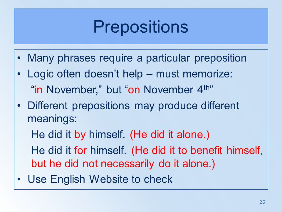 Prepositions Many phrases require a particular preposition