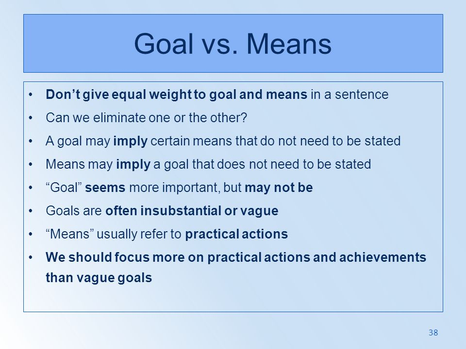 Goal vs. Means Don't give equal weight to goal and means in a sentence