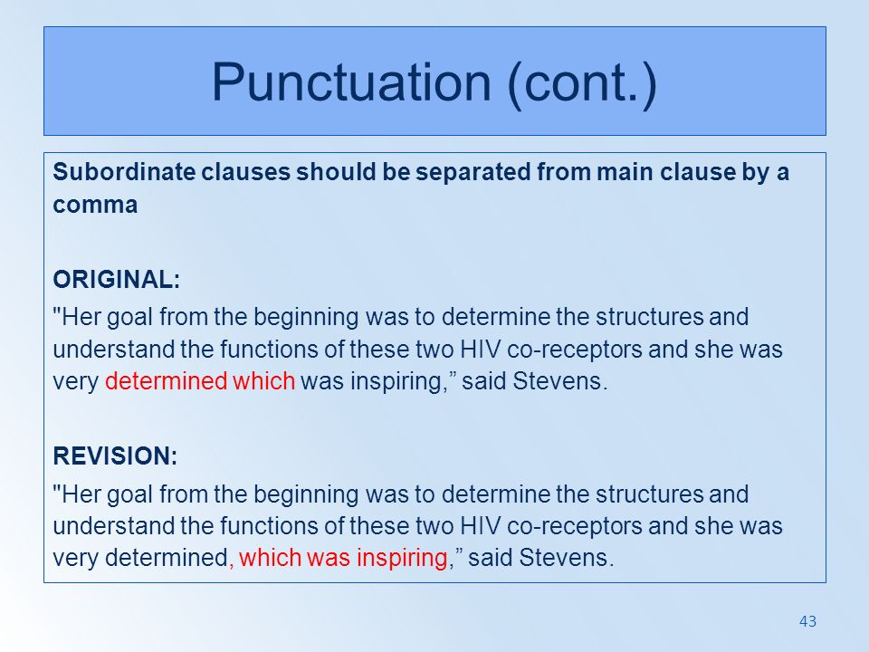Punctuation (cont.) Subordinate clauses should be separated from main clause by a comma. ORIGINAL: