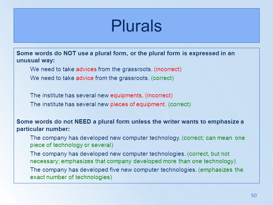 Plurals Some words do NOT use a plural form, or the plural form is expressed in an unusual way: