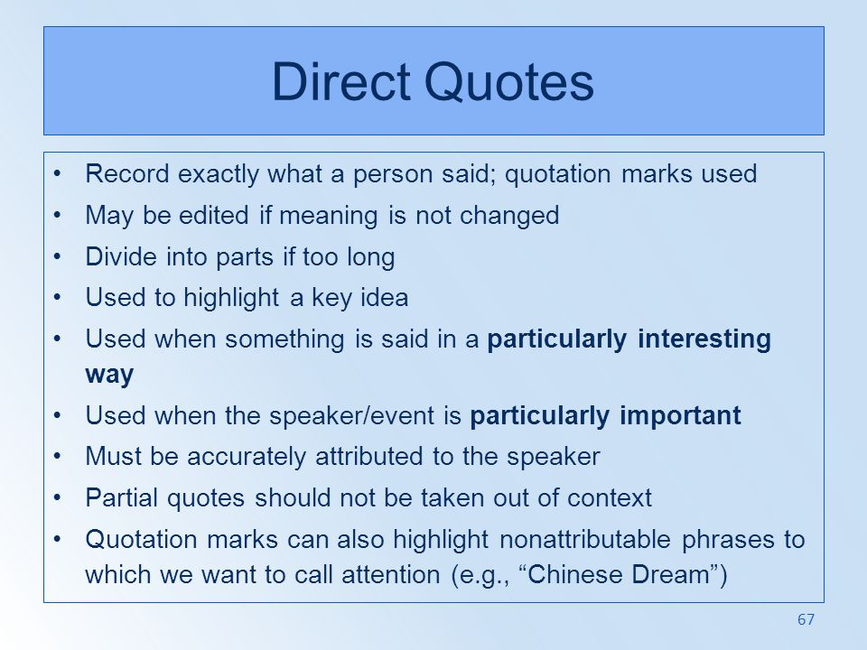 Direct Quotes Record exactly what a person said; quotation marks used